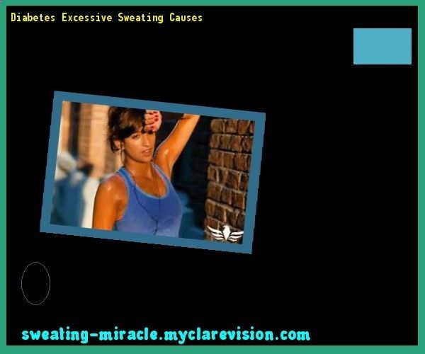 Diabetes Excessive Sweating Causes 195801 - Your Body to Stop Excessive Sweating In 48 Hours - Guaranteed!
