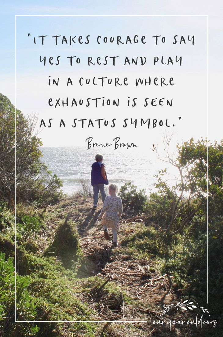 "It takes courage to say yes to rest and play in a culture where exhaustion  is seen as a status symbol."" - Bren… 