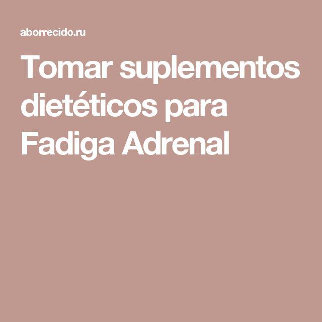 Tomar suplementos dietéticos para Fadiga Adrenal
