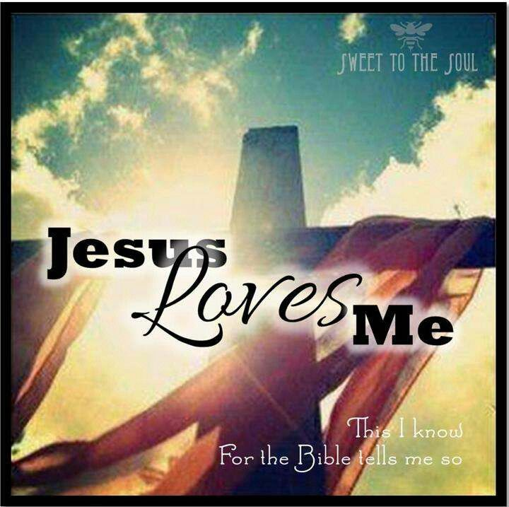 Jesus Loves Me This I know For the Bible tells me so Little ones to ...