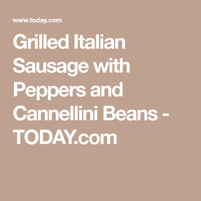Grilled Italian Sausage with Peppers and Cannellini Beans - TODAY.com