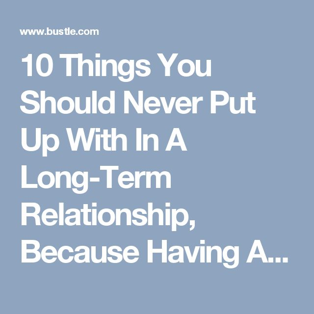 10 Things You Should Never Put Up With In A Long-Term Relationship, Because Having A History Together Doesn't Mean You Should Accept Being Treated Poorly