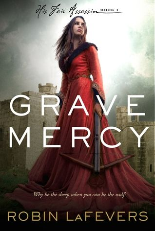 One of my favorite books: Grave Mercy by Robin LaFevers