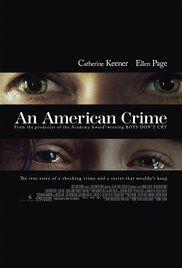 An American Crime (2007):La verdadera historia de los suburbios de una ama de casa, Gertrude Baniszewski, que mantuvo una adolescente encerrada en el sótano de su casa de Indiana durante la década de 1960.