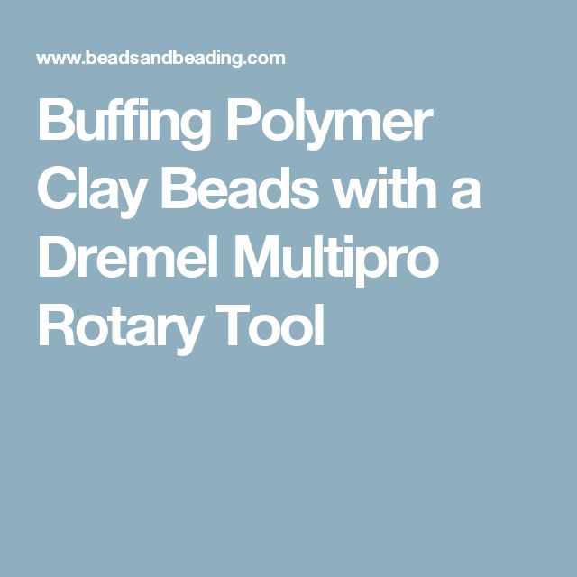 Buffing Polymer Clay Beads with a Dremel Multipro Rotary Tool