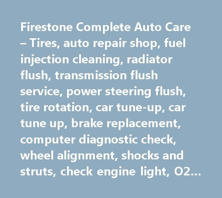 Firestone Complete Auto Care – Tires, auto repair shop, fuel injection cleaning, radiator flush, transmission flush service, power steering flush, tire rotation, car tune-up, car tune up, brake replacement, computer diagnostic check, wheel alignment, shocks and struts, check engine light, O2 sensor #buying #a #car…