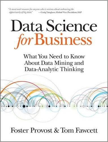 Data science for business : what you need to know about data mining and data-analytic thinking / Foster Provost and Tom Fawcett. Editorial: Sebastopol, CA : O'Reilly, 2013.