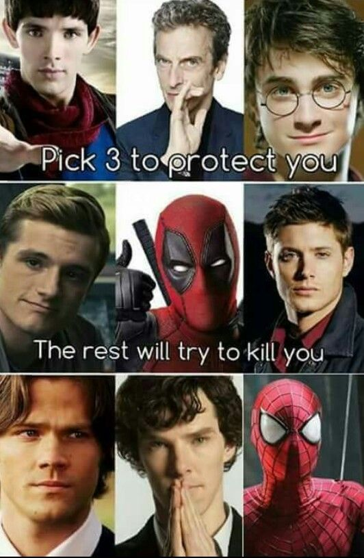 Deadpool, Merlin, and Dean. Because Sam lives his brother, and Harry, Spiderman, Peeta, and Sherlock, well, killing really isn't their thing.
