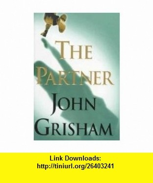 The Partner John Grisham ,   ,  , ASIN: B001C4GS7C , tutorials , pdf , ebook , torrent , downloads , rapidshare , filesonic , hotfile , megaupload , fileserve