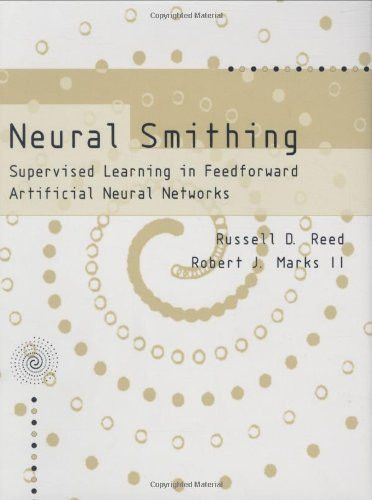 Neural Smithing: Supervised Learning in Feedforward Artificial Neural Networks (MIT Press)