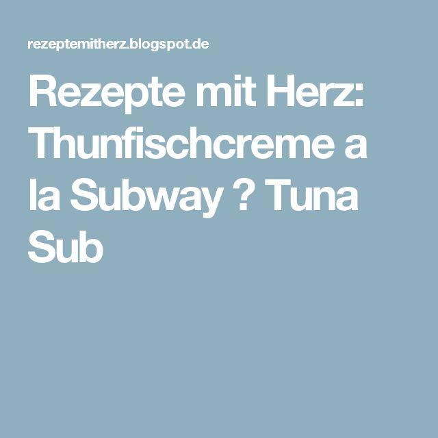 Rezepte mit Herz: Thunfischcreme a la Subway ♡ Tuna Sub