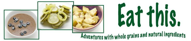 Eat this. Adventures with whole grains and natural ingredients