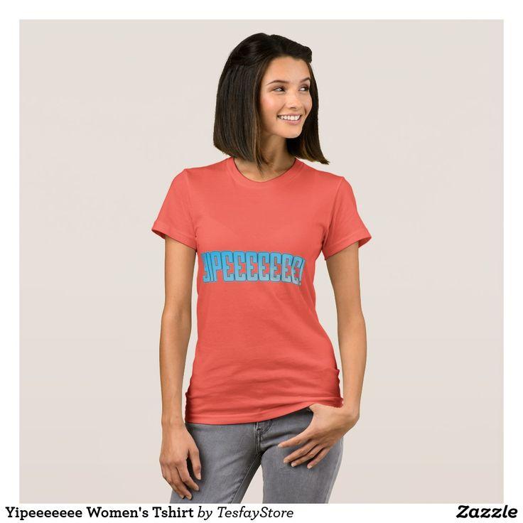 Yipeeeeeee Women's Tshirt