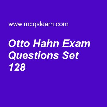 Practice test on otto hahn, general knowledge quiz 128 online. Practice GK exam's questions and answers to learn otto hahn test with answers. Practice online quiz to test knowledge on otto hahn, aristotle, introduction to biosphere, heart worksheets. Free otto hahn test has multiple choice questions as german scientist, otto hahn, discovered mother substance of radium called, answers key with choices as lead, mesothorium, potassium and polonium to test study skills. For learning, practice..