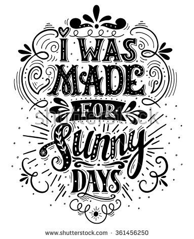 I was made for sunny days. Inspirational quote. Hand drawn vintage illustration with hand lettering. This illustration can be used as a print on t-shirts and bags, stationary or as a poster. - stock vector