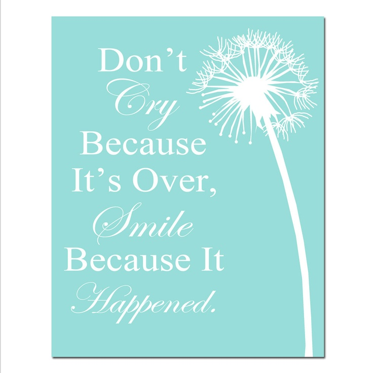 Don't Cry Because its Over, Smile Because It Happened - 8 x 10 Dandelion Floral Dr. Seuss Quote Print - Aqua, Blue, Green, Gray, and More. $20.00, via Etsy.