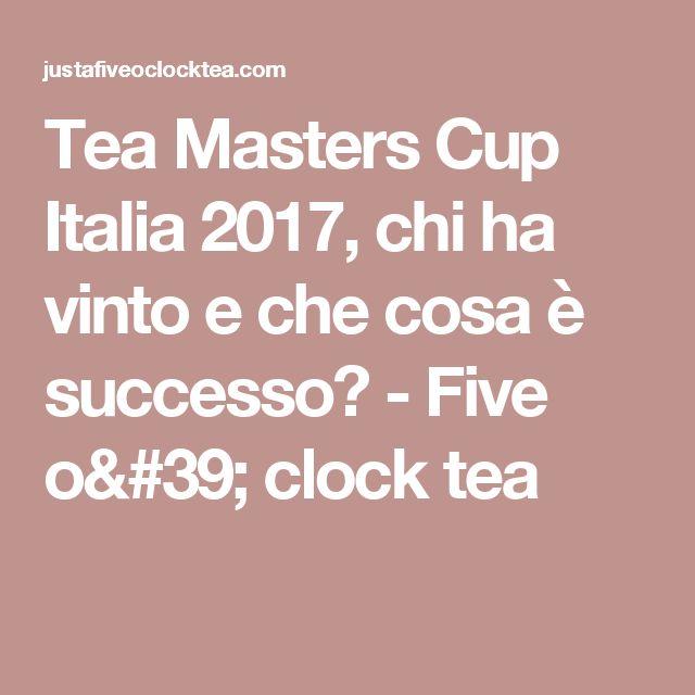 Tea Masters Cup Italia 2017, chi ha vinto e che cosa è successo? - Five o' clock tea