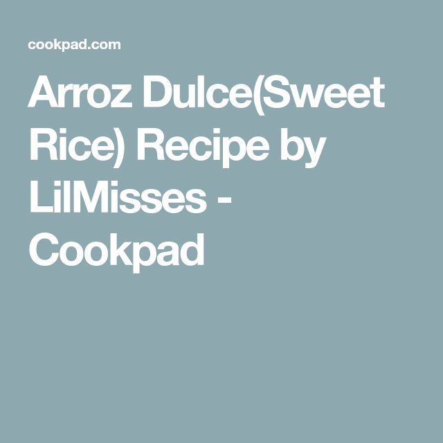 Arroz Dulce(Sweet Rice) Recipe by LilMisses - Cookpad