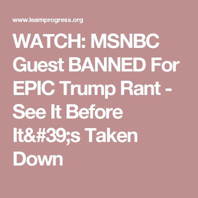 WATCH: MSNBC Guest BANNED For EPIC Trump Rant - See It Before It's Taken Down