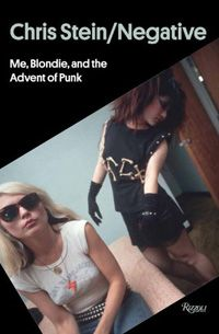 Chris Stein, Negative, Me, Blondie, and the Advent of Punk. Chca!