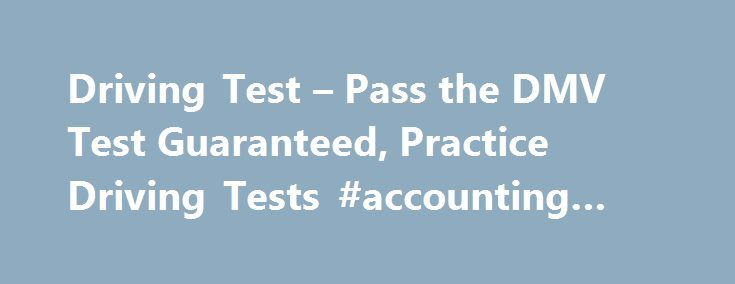 Driving Test – Pass the DMV Test Guaranteed, Practice Driving Tests #accounting #answers http://health.nef2.com/driving-test-pass-the-dmv-test-guaranteed-practice-driving-tests-accounting-answers/  #question and answer.com # ACE your DMV Written Test – Guaranteed or Your Money Back! 100s of Questions, Answers, & Explanations Avoid the 50% Failure Rate Fast & Easy way to get your License Try to Pass thisFREE Sample Mini-TestTry Sample Test Over 10 Million Happy Customers! Take America's #1…