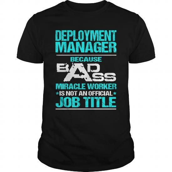 DEPLOYMENT MANAGER Because BADASS Miracle Worker Isn't An Official Job Title T-Shirts, Hoodies, Sweatshirts, Tee Shirts (22.99$ ==► Shopping Now!)