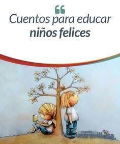 Cuentos para educar niños felices Toda persona que desde la bondad es consciente de la responsabilidad que tiene sobre la educación de los pequeños quiere conseguir educar niños felices. Sin embargo, no siempre sabemos de qué herramientas podemos disponer para conseguir.