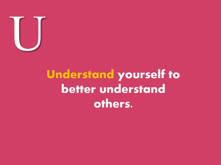 #Understand #yourself to #better #understand others.