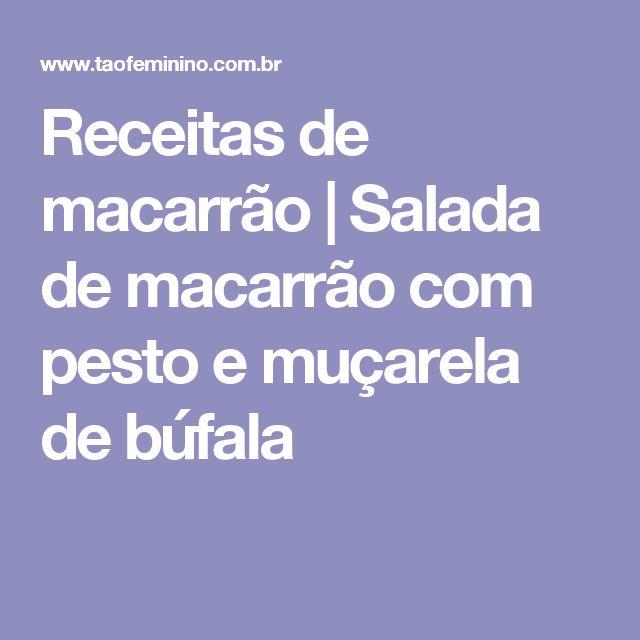 Receitas de macarrão   Salada de macarrão com pesto e muçarela de búfala