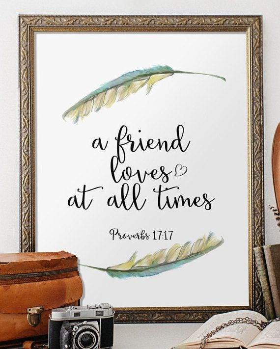 A friend loves at all times - verse from Proverbs 17:17. _________________________________________________________ This listing is an INSTANT
