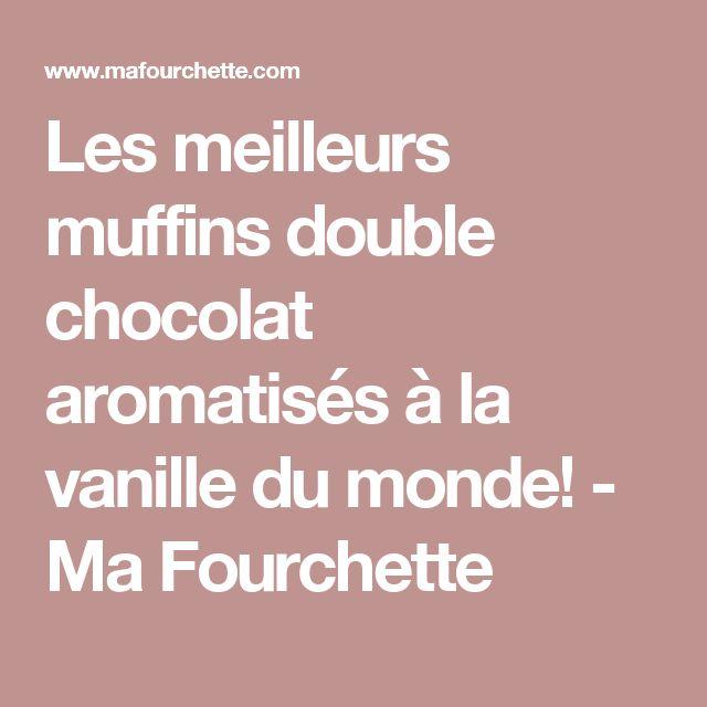 Les meilleurs muffins double chocolat aromatisés à la vanille du monde! - Ma Fourchette