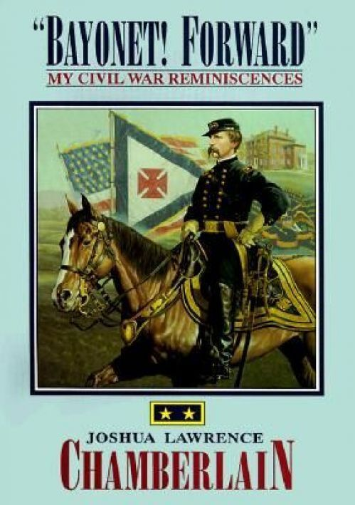 New Bayonet Forward My Civil War Reminiscences by Joshua Lawrence Chamberlain