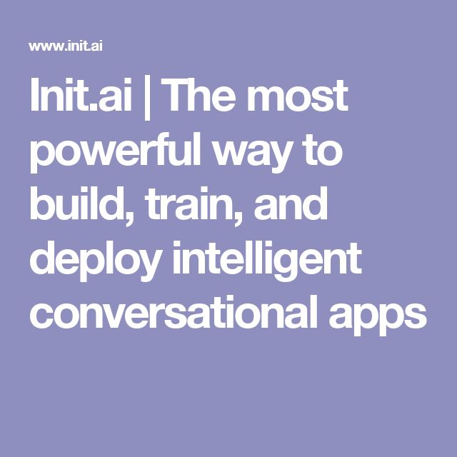 Init.ai | The most powerful way to build, train, and deploy intelligent conversational apps
