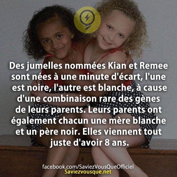 Des jumelles nommées Kian et Remee sont nées à une minute d'écart, l'une est noire, l'autre est blanche, à cause d'une combinaison rare des gènes de leurs parents. Leurs parents ont également chacun une mère blanche et un père noir. Elles viennent tout juste d'avoir 8 ans. | Saviez Vous Que?