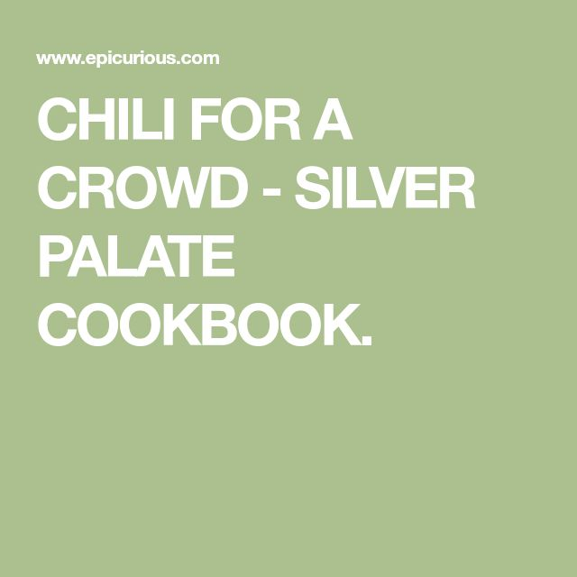 CHILI FOR A CROWD - SILVER PALATE COOKBOOK.