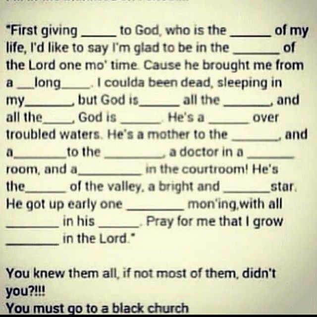 Lol! This must be memorized by all that testify in a black church! Can you fill in the blanks? Lol!