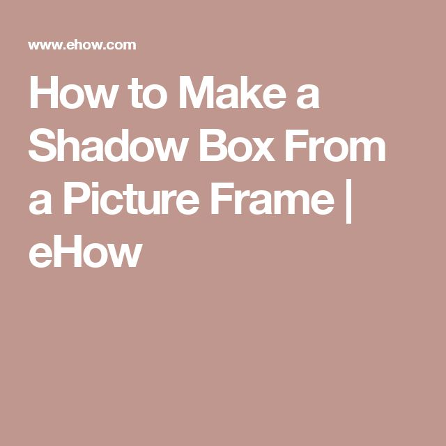 How to Make a Shadow Box From a Picture Frame   eHow