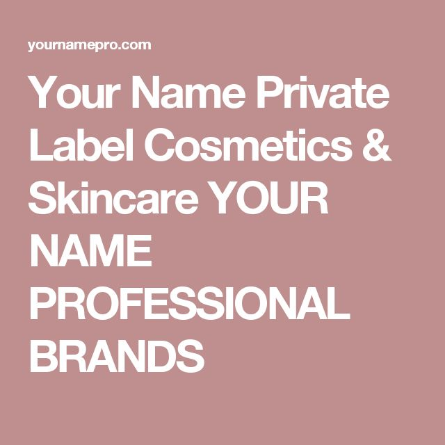 Your Name Private Label Cosmetics & Skincare YOUR NAME PROFESSIONAL BRANDS