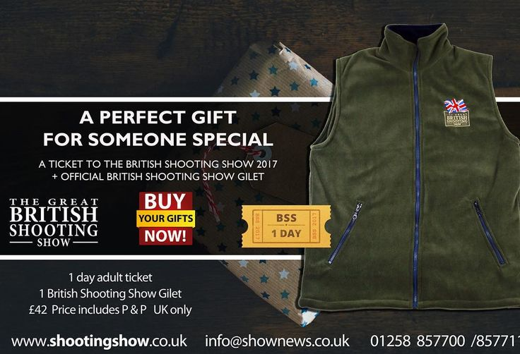 Why not treat that special someone to the perfect gift?  A ticket for The British Shooting Show 2017  A high quality British Shooting Show branded fleece gilet.  The Great British Shooting Show 2017 10th 11th & 12th February 2017. All the major manufacturers distributors and retailers of the finest brands under one roof.  The UK's and Europe's largest trade and retail pure shooting show now in it's ninth year  450000 square feet of everything shooting!  For more information and to buy…