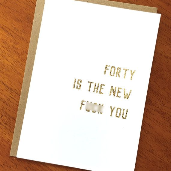 Funny 40th birthday card; Forty is the New Fuck You; Sarcastic Snarky Birthday Card; Fortieth Birthday; Edgy Humor; Edgy Card; Turning 40