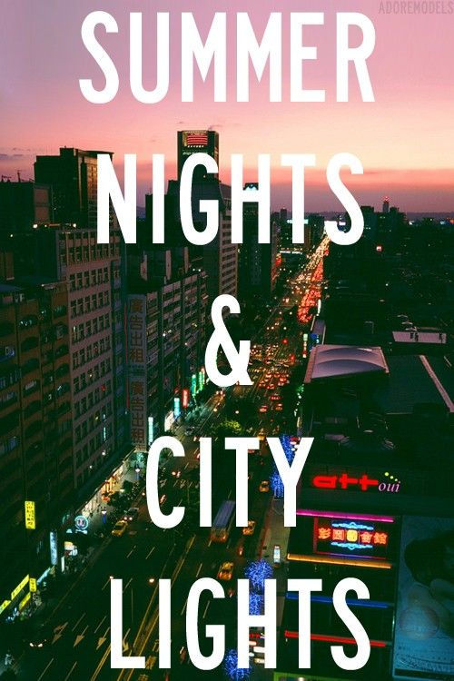 Summer nights and city lights. That is what it is all about. +++for more quotes about #summer and having #fun, visit http://www.hot-lyts.com/