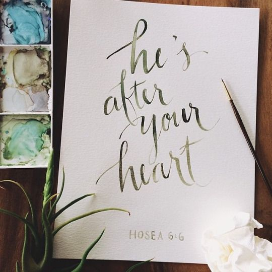 """""""He's after your heart."""" Hosea 6:6"""