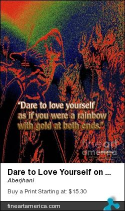 Dare to Love Yourself Rainbow Birds by Aberjhani.   National Love Yourself Day.   Art featuring famous literary quote from books The River of Winged Dreams and Journey through the Power of the Rainbow.   Fine Art America.