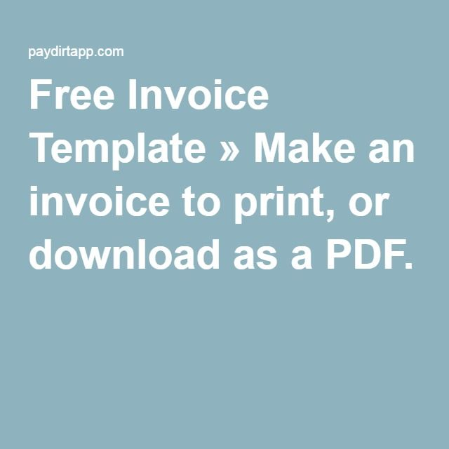 Free Invoice Template » Make an invoice to print, or download as a PDF.