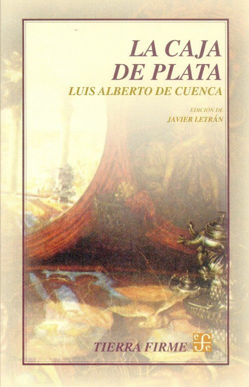 """La caja de plata"" Cuenca, Luis Alberto de. FCE, 2003. http://www.fondodeculturaeconomica.com/Librerias/Detalle.aspx?ctit=011288R"
