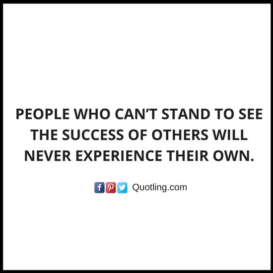 People who can't stand to see the success of others will never experience - Negative People Quote | Quotes about Negative People by Quotling.
