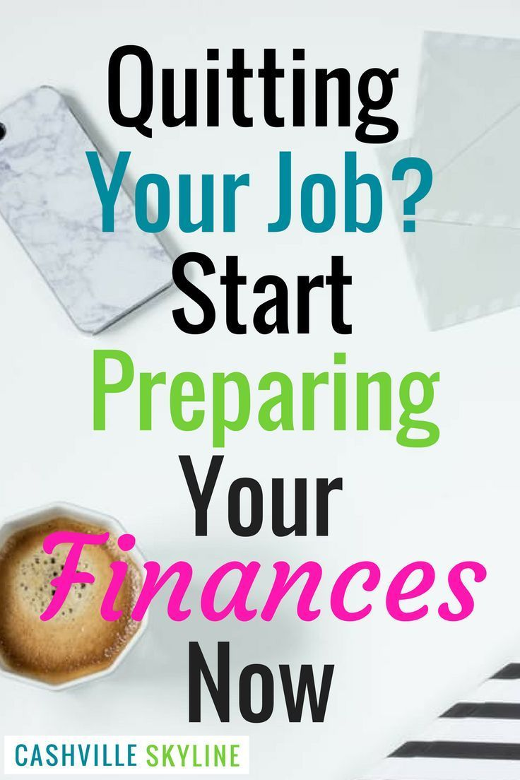 Quitting Your Job? Start Preparing Your Finances Now