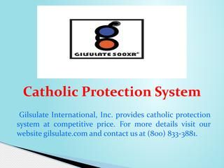 Gilsulate International,Inc. provides cathodic protection system at competitive price. For more details visit our website gilsulate.com and contact us at (800) 833-3881.