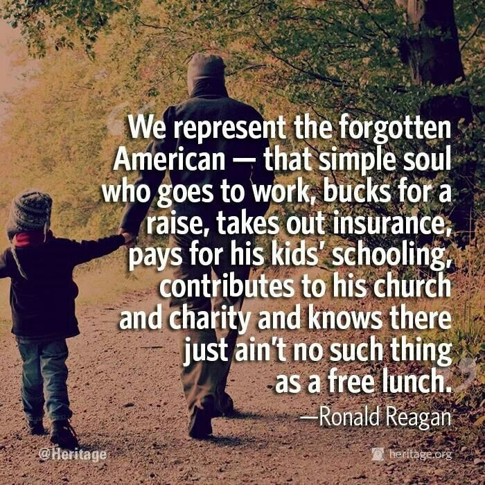 "Ronald Reagan quote. Whatever we get for""free"" is paid for by other Americans - many of whom are just regular, hard working ""folks""-not just the rich,of which there are very few."