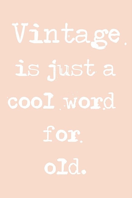 vintage = cool word for old